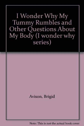 9780862729103: I Wonder Why My Tummy Rumbles and Other Questions About My Body (I wonder why series)