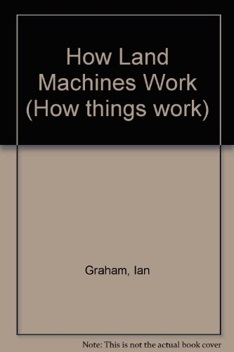 9780862729462: HOW LAND MACHINES WORK (HOW THINGS WORK)