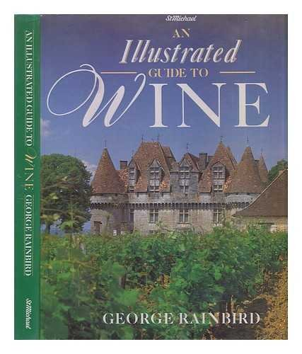 An Illustrated Guide to Wine / George: Rainbird, George