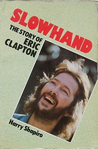 Slowhand: The Story of Eric Clapton: Harry Shapiro