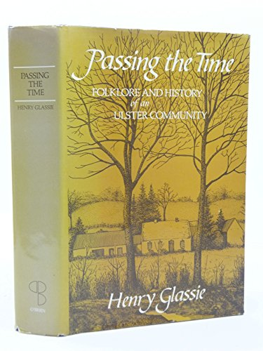 Passing the Time: Folklore and History of an Ulster Community: Henry Glassie