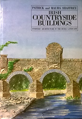 Irish Countryside Buildings: Everyday Architecture in the Rural Landscape: Shaffrey, Patrick