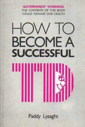 How to Become a Successful T.D.: Lysaght, Paddy