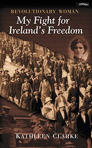 Revolutionary Woman: Kathleen Clarke, 1878-1972 An Autobiography: Clarke, Kathleen; Litton,