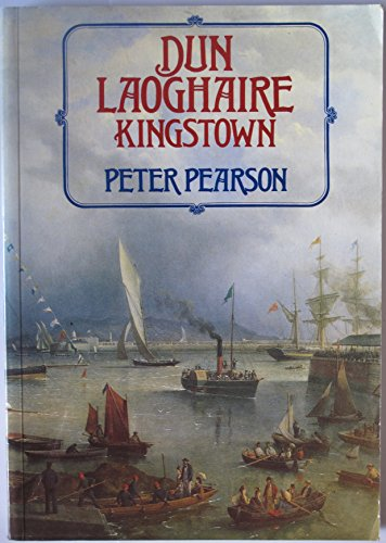 Dun Laoghaire - Kingstown (9780862782566) by Peter Pearson