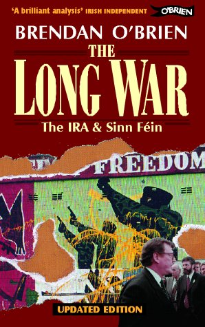 The Long War: IRA and Sinn Fein from Armed Struggle to Peace Talks (0862784255) by O'Brien, Brendan