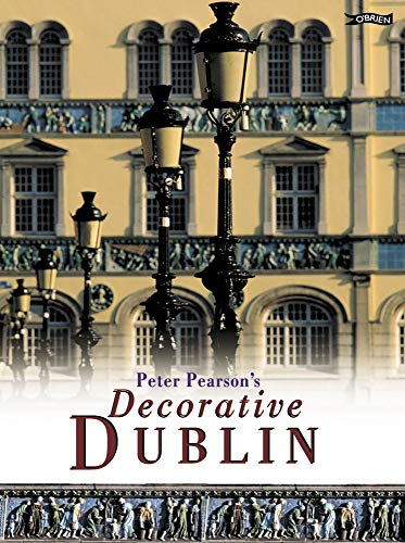 Peter Pearson's Decorative Dublin (9780862787844) by Peter Pearson