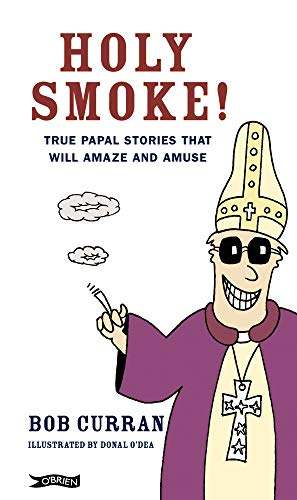 Holy Smoke: True Papal Stories that will Amaze and Amuse (0862789478) by Donal O'Dea; Robert Curran