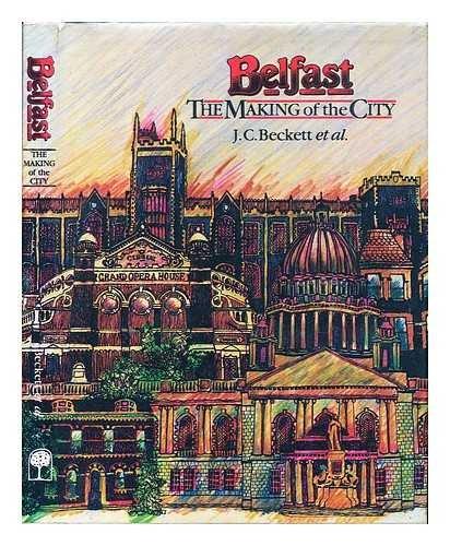 Belfast: The Making of the City, 1800-1914: Beckett, J.C.