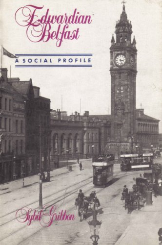 Edwardian Belfast: A Social Profile (Explorations in Irish history): Gribbon, Sybil