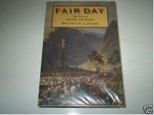 Fair Day: Story of Irish Fairs and Markets: Logan, Patrick