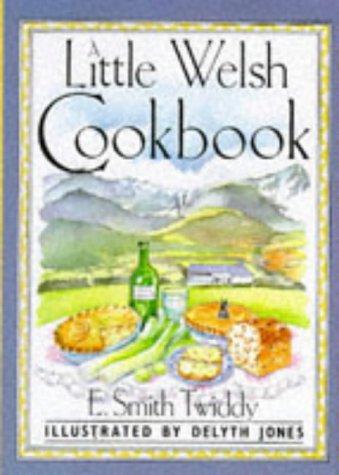 A Little Welsh Cook Book (International little cookbooks): Twiddy, E.Smith