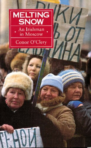 Melting Snow: An Irishman in Moscow: O'Clery, Conor
