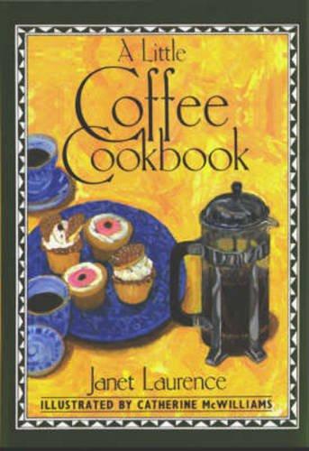 A Little Coffee Cookbook (Hardback): Janet Laurence