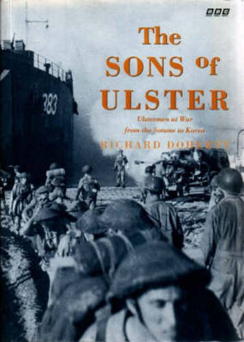 The Sons of Ulster: Ulstermen at War from the Somme to Korea (0862813425) by Doherty, Richard