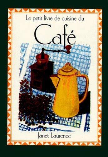 Le Petit Livre De Cuisine Du Cafe: Janet LAURENCE