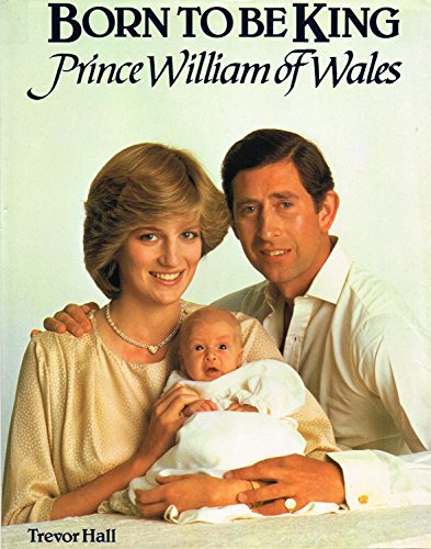9780862830328: Born to be King: Prince William of Wales