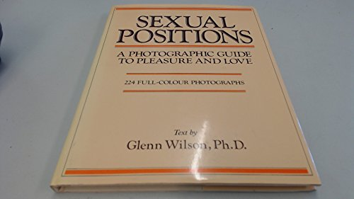 Sexual Positions: A Photographic Guide to Pleasure: Glenn Wilson