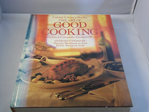 The Art of Good Cooking: Introductions By Pamela Westland on Food and Robin Young on Wine