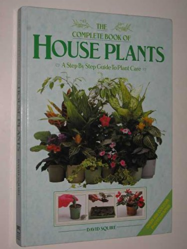 THE COMPLETE BOOK OF HOUSE PLANTS: DAVID SQUIRE