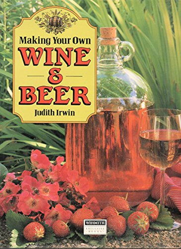 Making Your Own Wine and Beer: Judith; Ekins, Roy