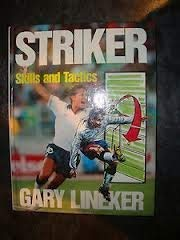 Striker; Skills and Tactics: Gary Lineker