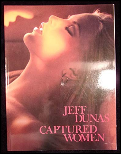 Captured Women: The Photographic Art of Jeff: Dunas, Jeff