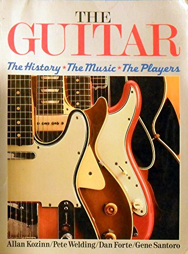 THE GUITAR; THE HISTORY, THE MUSIC THE PLAYERS