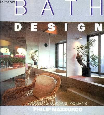 Bath Design. Concepts, ideas and projects: Mazzurco, Philip