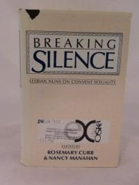 Breaking silence : lesbian nuns on convent sexuality: Curb, Rosemary, Manahan, Nancy