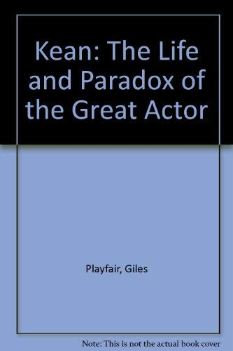 Kean The Life and Paradox of the Great Actor (The Lively Arts)