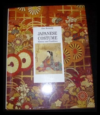 JAPANESE COSTUME History and Tradition: Kennedy, Alan: