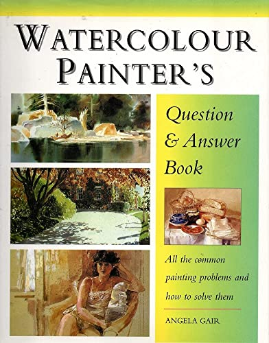 9780862883164: Watercolour Painter's Question & Answer Book: All the Common Painting Problems and How to Solve Them