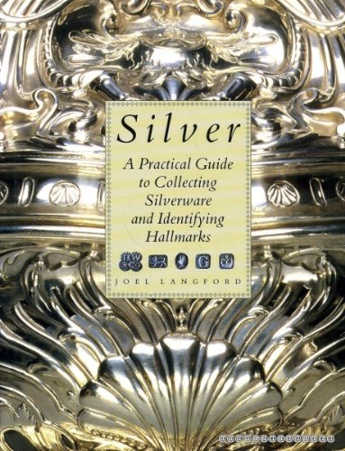 Silver: A Practical Guide to Collecting Silverware: Langford Joel