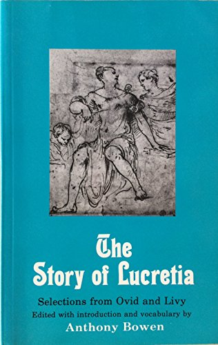 The Story of Lucretia. Selections from Ovid and Livy. Edited with introduction and vocabulary.: ...