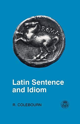 Latin Sentence and Idiom: A Composition Course (Latin Language) (English and Latin Edition): ...