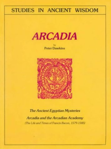 9780862930080: Arcadia: The Ancient Egyptian Mysteries; Arcadia and the Arcadian Academy; The Life and Times of Francis Bacon, 1579-1585 (Journal)
