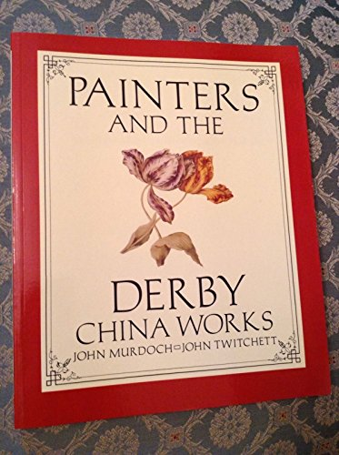 PAINTERS AND THE DERBY CHINA WORKS: Murdoch, John and John Twitchett