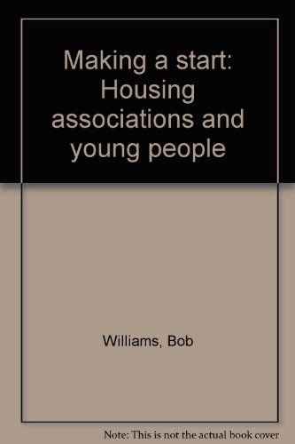 Making a start: Housing associations and young people (0862972205) by Williams, Bob