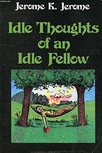 Idle Thoughts of an Idle Fellow: Jerome K. Jerome