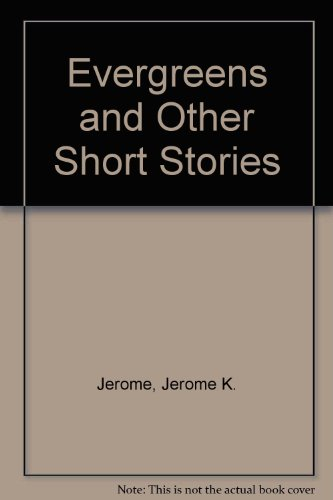 Evergreens and Other Short Stories: Jerome, Jerome K.