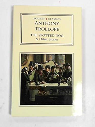 The Spotted Dog and Other Stories (Pocket: Anthony Trollope