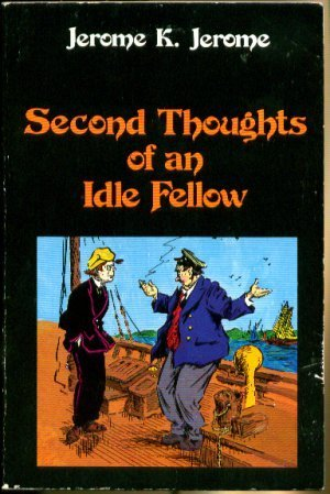The Second Thoughts of an Idle Fellow: Jerome K Jerome