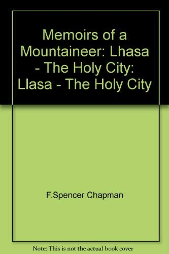 Memoirs of a Mountaineer: Lhasa - The: Chapman, F.Spencer