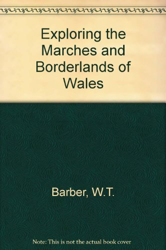 Exploring the Marches and Borderlands of Wales: BARBER, W.T.