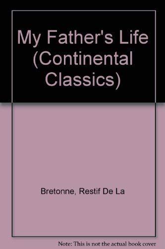 My Father's Life (Continental Classics): Bretonne, Restif De La