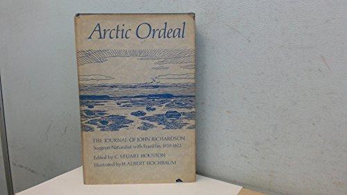 Arctic Ordeal : The Journal Of John: Richardson, John (Houston,