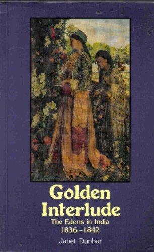 Golden Interlude: The Edens in India 1836-1842: Dunbar, Janet