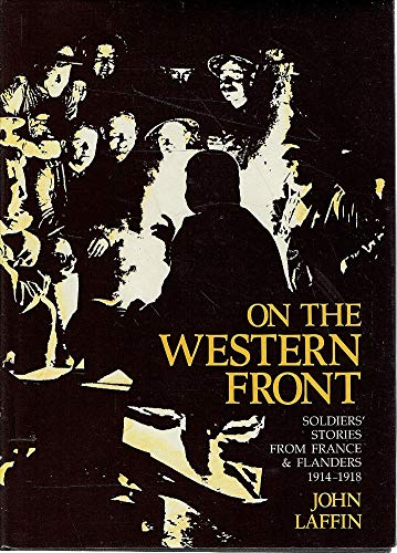 On the Western Front: Soldier's Stories from France and Flanders, 1914-1918