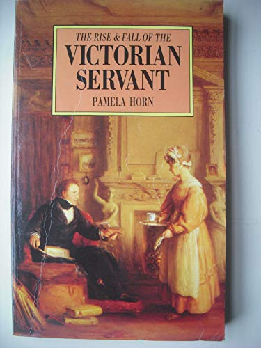 9780862992965: The Rise and Fall of the Victorian Servant (Illustrated History Paperbacks)